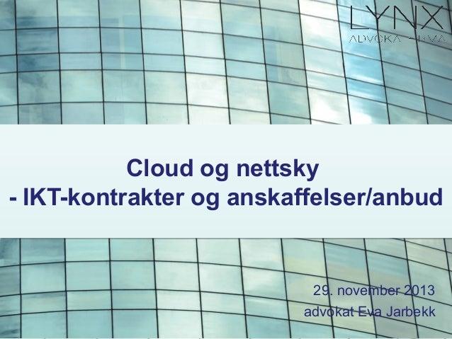 Cloud og nettsky - IKT-kontrakter og anskaffelser/anbud  29. november 2013 advokat Eva Jarbekk