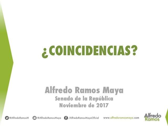 ¿COINCIDENCIAS? Alfredo Ramos Maya Senado de la República Noviembre de 2017