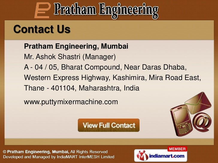 Contact Us Pratham Engineering, Mumbai Mr. Ashok Shastri (Manager) A - 04 / 05, Bharat Compound, Near Daras Dhaba, Western...