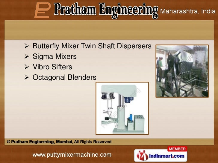    Butterfly Mixer Twin Shaft Dispersers   Sigma Mixers   Vibro Sifters   Octagonal Blenders