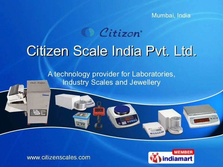 Citizen Scale India Pvt. Ltd. A technology provider for Laboratories, Industry Scales and Jewellery