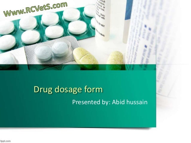 Drug dosage form Presented by: Abid hussain