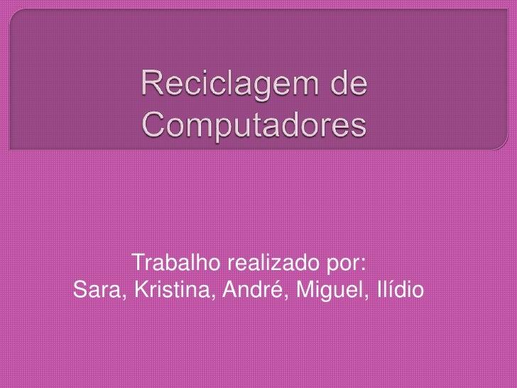 Trabalho realizado por:Sara, Kristina, André, Miguel, Ilídio
