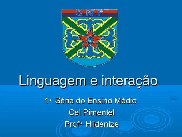 Linguagem e interaçãoLinguagem e interação11a.a.Série do Ensino MédioSérie do Ensino MédioCel PimentelCel PimentelProfProf...