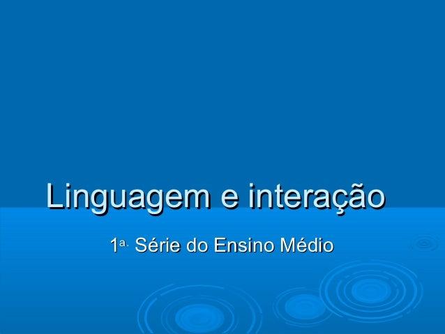 Linguagem e interação 1a. Série do Ensino Médio