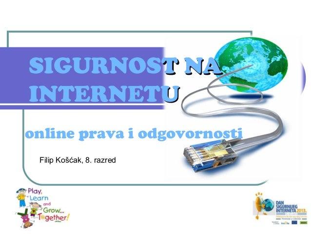 SIGURNOST NAINTERNETUonline prava i odgovornosti Filip Košćak, 8. razred