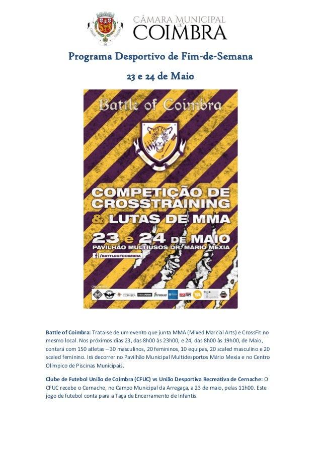 Programa Desportivo de Fim-de-Semana 23 e 24 de Maio Battle of Coimbra: Trata-se de um evento que junta MMA (Mixed Marcial...