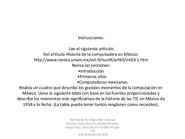 Instrucciones: Lee el siguiente artículo: Del artículo Historia de la computadora en México: http://www.revista.unam.mx/vo...