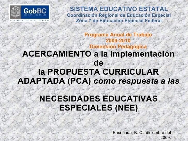 ACERCAMIENTO a la implementación de la PROPUESTA CURRICULAR ADAPTADA (PCA)  como respuesta a las  NECESIDADES EDUCATIVAS E...