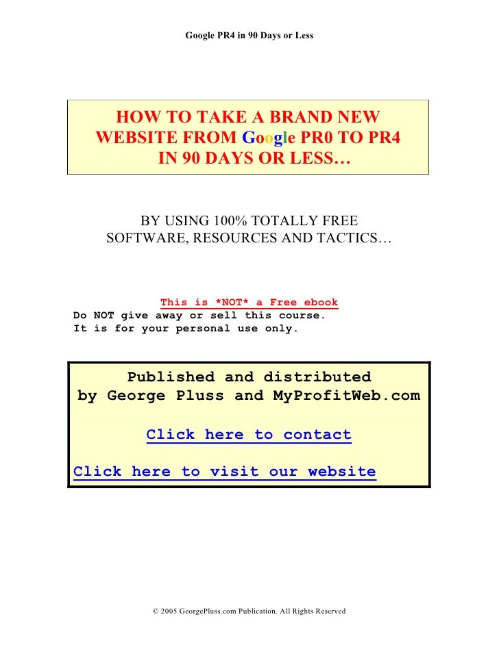 Google PR4 in 90 Days or Less         HOW TO TAKE A BRAND NEW    WEBSITE FROM Google PR0 TO PR4         IN 90 DAYS OR LESS...