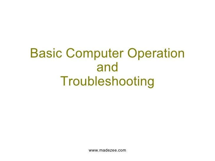 Basic Computer Operation and Troubleshooting www.madezee.com
