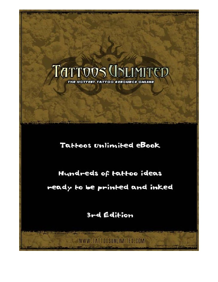 Introduction  Welcome to the Tattoos Unlimited eBook. Inside you will find hundreds of high quality fashionable designs re...