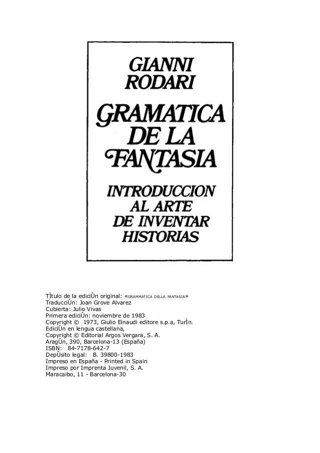 Título de la edición original: «GRAMMATICA DELLA FANTASIA»Traducción: Joan Grove AlvarezCubierta: Julio VivasPrimera edici...