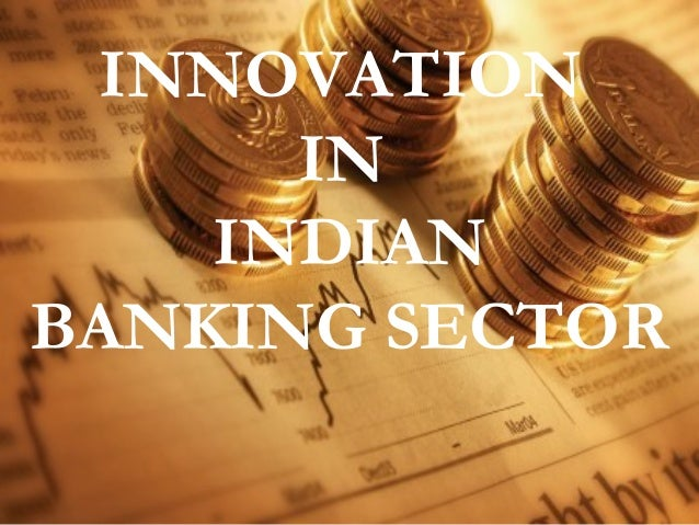 INNOVATION      IN    INDIANBANKING SECTOR