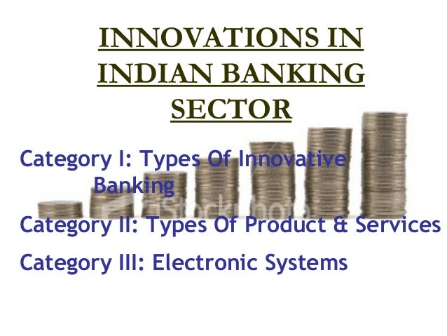 state bank of india innovation and Banking in india, in the modern sense, originated in the last decade of the 18th  century among  the largest bank, and the oldest still in existence, is the state  bank of india (sbi) it originated and started working as the bank of calcutta in.