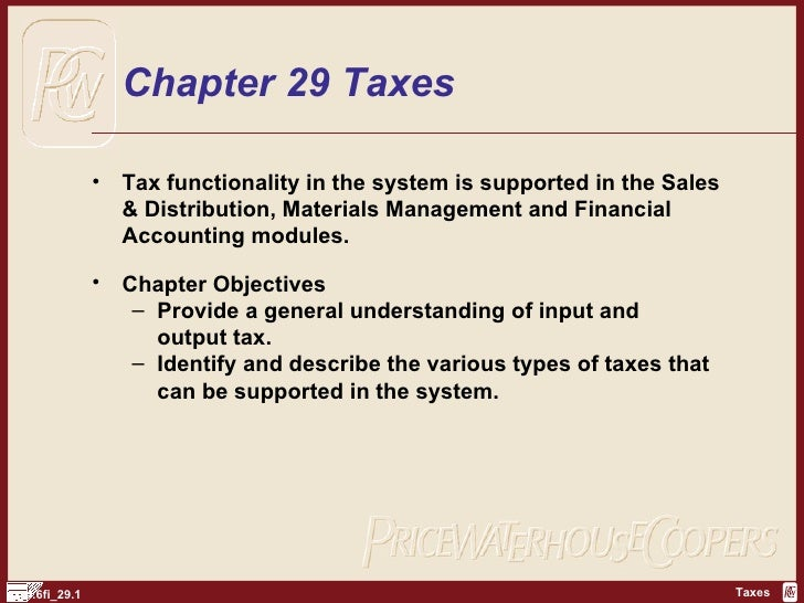 Chapter 29 Taxes <ul><li>Tax functionality in the system is supported in the Sales & Distribution, Materials Management an...