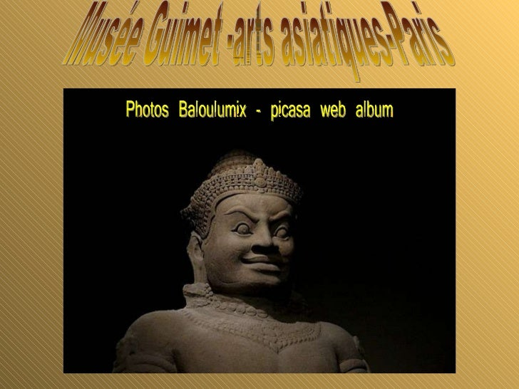 Musée Guimet -arts asiatiques-Paris Photos Baloulumix - picasa web album