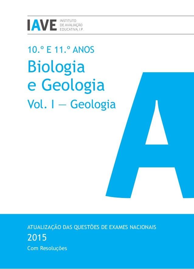 10.º E 11.º ANOS Biologia e Geologia Vol. I — Geologia ATUALIZAÇÃO DAS QUESTÕES DE EXAMES NACIONAIS 2015 Com Resoluções