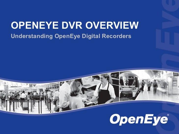 OPENEYE DVR OVERVIEWUnderstanding OpenEye Digital Recorders
