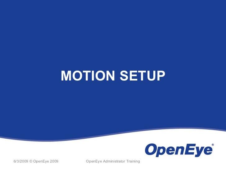 MOTION SETUP6/3/2009 © OpenEye 2009     OpenEye Administrator Training