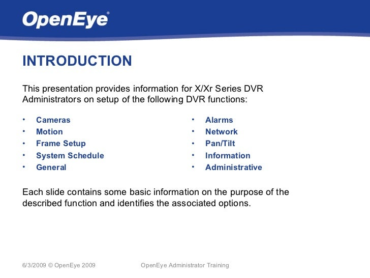 INTRODUCTIONThis presentation provides information for X/Xr Series DVRAdministrators on setup of the following DVR functio...