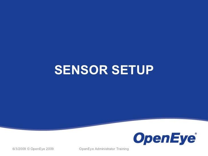 SENSOR SETUP6/3/2009 © OpenEye 2009      OpenEye Administrator Training