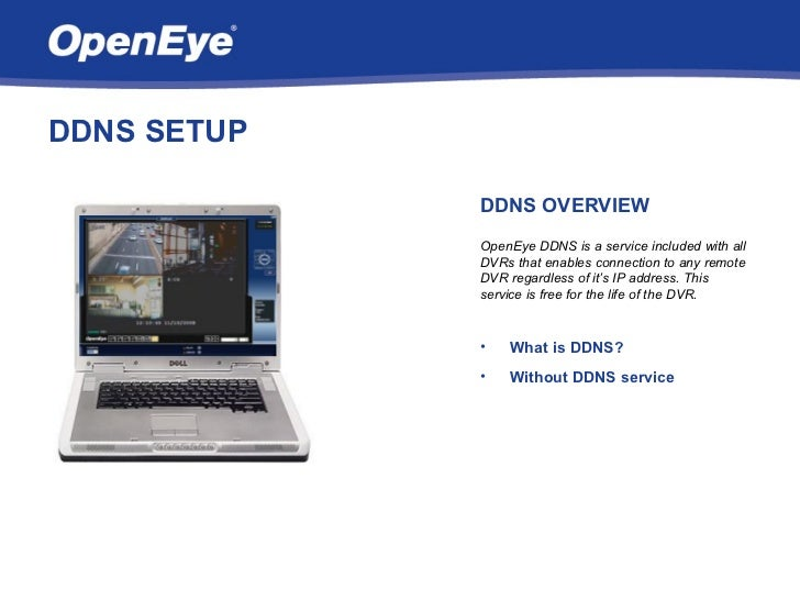 DDNS SETUP             DDNS OVERVIEW             OpenEye DDNS is a service included with all             DVRs that enables...
