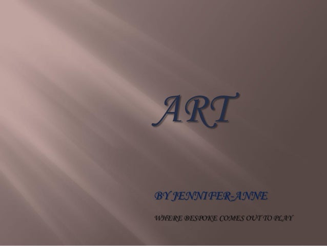 ART BY JENNIFER-ANNE WHERE BESPOKE COMES OUT TO PLAY