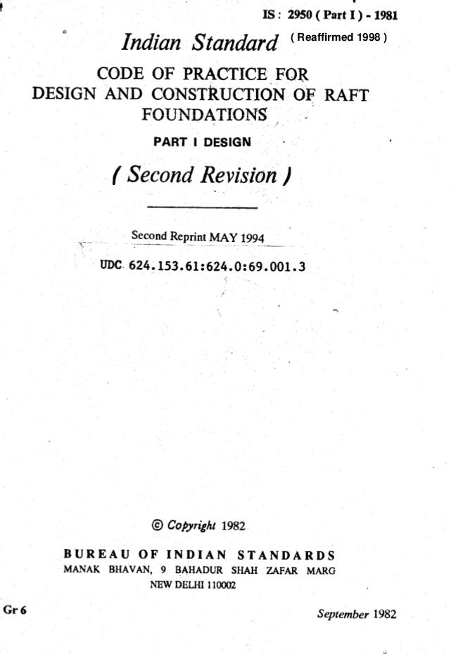 I IS:2950(PartI)-1981 Indian Standard CODE OF PRACTICE FOR DESIGN AND CONSTkUCTIdN OF RAFT FOUNDATIONS , _ PART I DESIGN -...