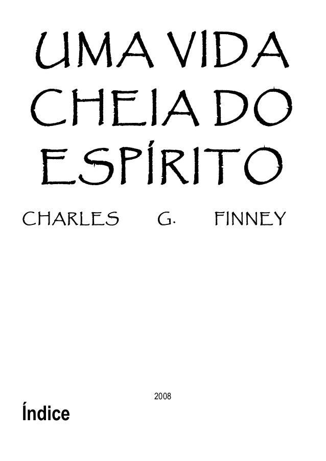 UMA VIDA CHEIA DO ESPÍRITO CHARLES G. FINNEY 2008 Índice