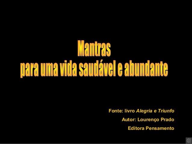 Fonte: livro Alegria e TriunfoAutor: Lourenço PradoEditora Pensamento