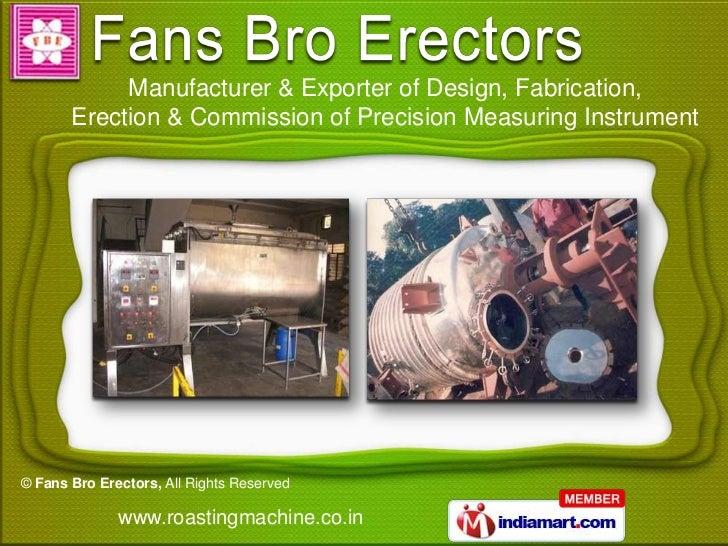 Manufacturer & Exporter of Design, Fabrication,       Erection & Commission of Precision Measuring Instrument© Fans Bro Er...