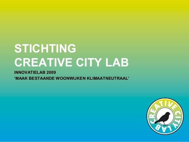STICHTING CREATIVE CITY LAB INNOVATIELAB 2009 'MAAK BESTAANDE WOONWIJKEN KLIMAATNEUTRAAL'