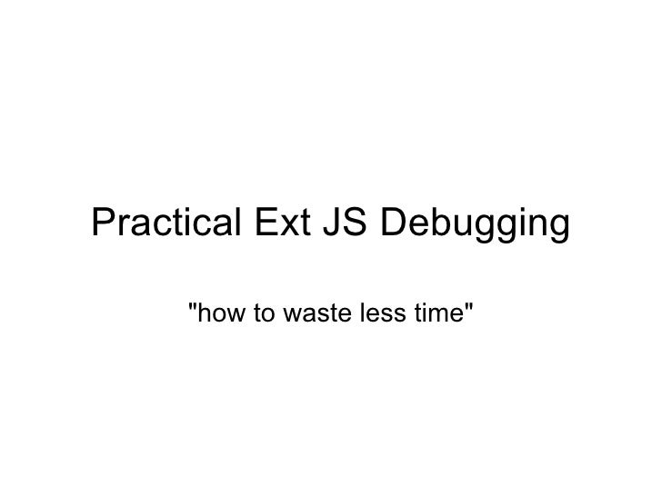"""Practical Ext JS Debugging """"how to waste less time"""""""