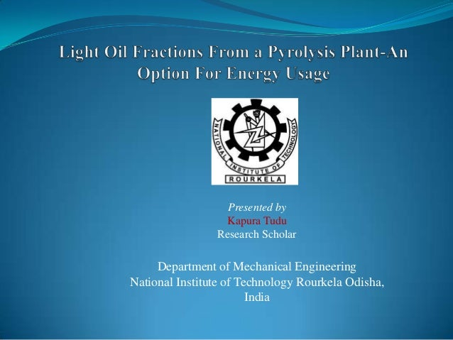 Presented by Kapura Tudu Research Scholar  Department of Mechanical Engineering National Institute of Technology Rourkela ...