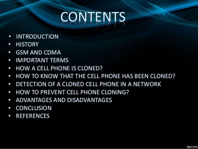 advantage and disadvantage of mobile phone cloning Advantages of mobile phones connected to world you are always connected to your family and friends with the help of mobile cell phone technology give the connectivity to everybody in the world.