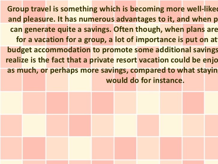 Group travel is something which is becoming more well-liked and pleasure. It has numerous advantages to it, and when pl  c...