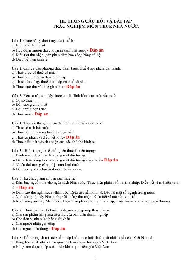 HỆ THỐNG CÂU HỎI VÀ BÀI TẬP TRẮC NGHIỆM MÔN THUẾ NHÀ NƯỚC. Câu 1. Chức năng khởi thủy của thuế là: a) Kiềm chế lạm phát b)...