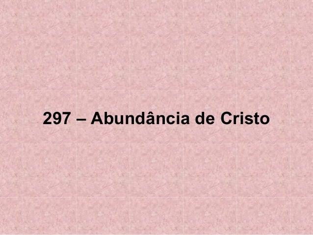 297 – Abundância de Cristo
