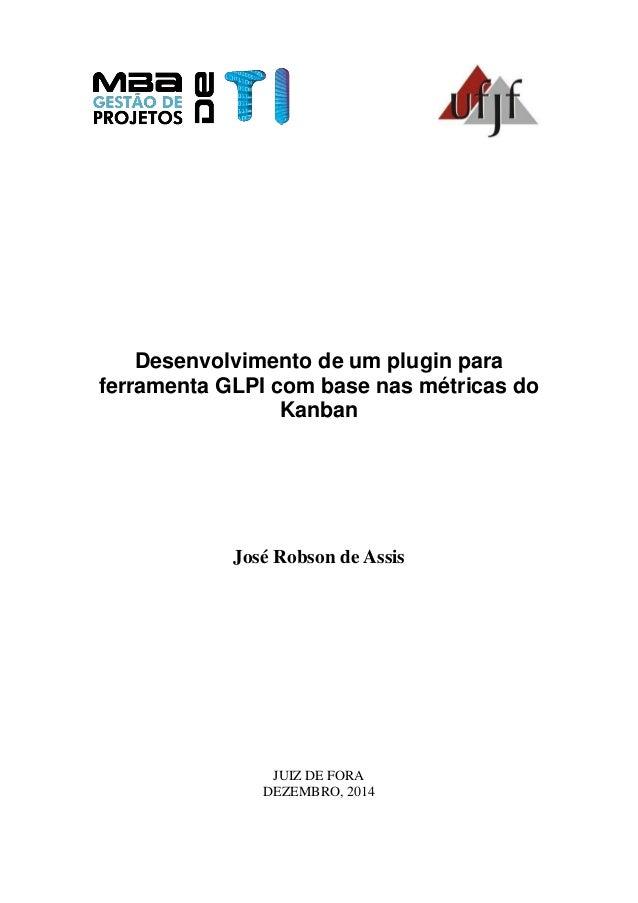 Desenvolvimento de um plugin para ferramenta GLPI com base nas métricas do Kanban José Robson de Assis JUIZ DE FORA DEZEMB...