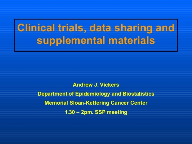 Clinical trials, data sharing and    supplemental materials                 Andrew J. Vickers    Department of Epidemiolog...