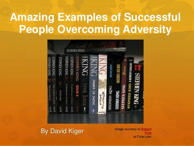 Amazing Examples of Successful People Overcoming Adversity By David Kiger Image courtesy of Róbert Kiss at Flickr.com