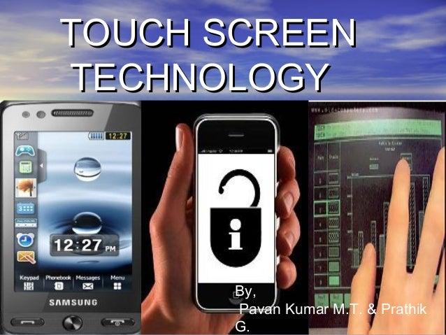 TOUCH SCREENTOUCH SCREEN TECHNOLOGYTECHNOLOGY By, Pavan Kumar M.T. & Prathik G.
