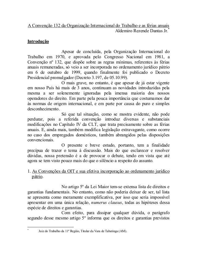 A Convenção 132 da Organização Internacional do Trabalho e as férias anuais Aldemiro Rezende Dantas Jr.* Introdução Apesar...