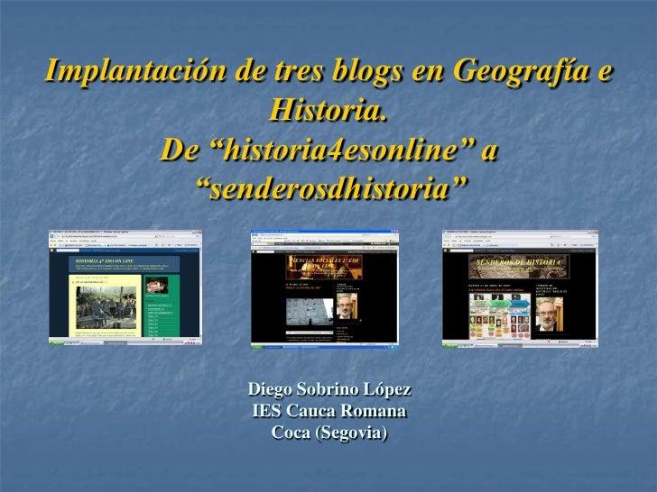 """Implantación de tres blogs en Geografía e                Historia.        De """"historia4esonline"""" a           """"senderosdhis..."""