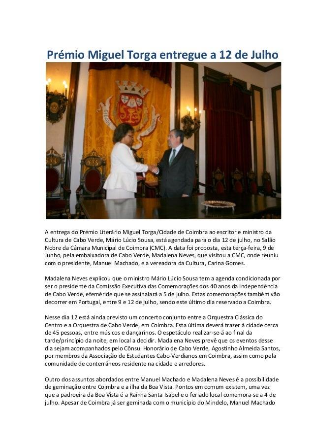 Prémio Miguel Torga entregue a 12 de Julho A entrega do Prémio Literário Miguel Torga/Cidade de Coimbra ao escritor e mini...