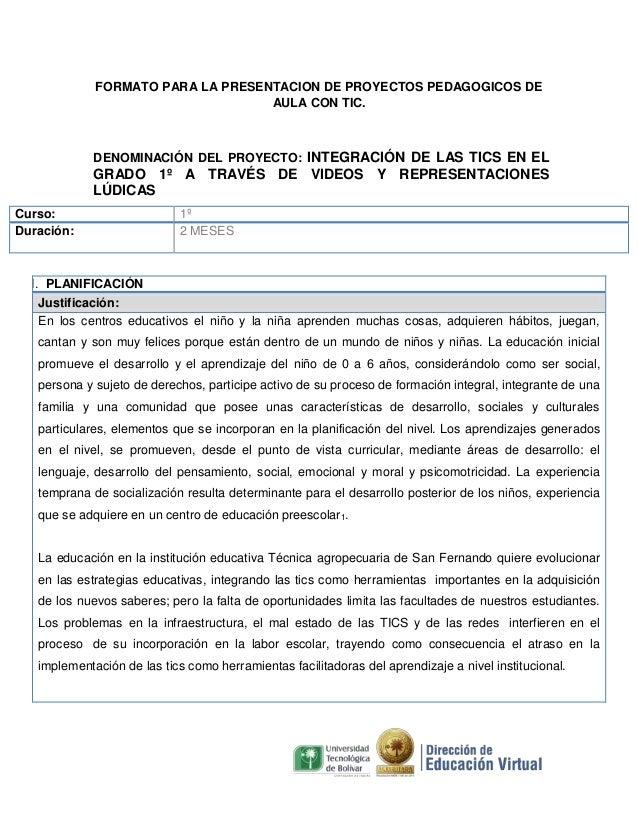 FORMATO PARA LA PRESENTACION DE PROYECTOS PEDAGOGICOS DE AULA CON TIC.  DENOMINACIÓN DEL PROYECTO: INTEGRACIÓN DE LAS TICS...