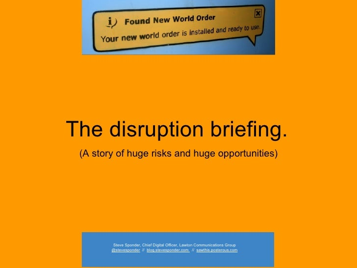 The disruption briefing.  (A story of huge risks and huge opportunities) Steve Sponder, Chief Digital Officer, Lawton Comm...