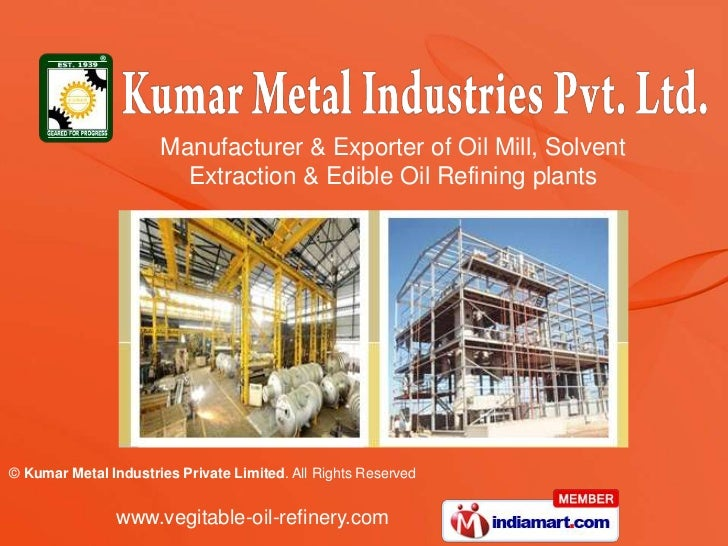 Manufacturer & Exporter of Oil Mill, Solvent                        Extraction & Edible Oil Refining plants© Kumar Metal I...
