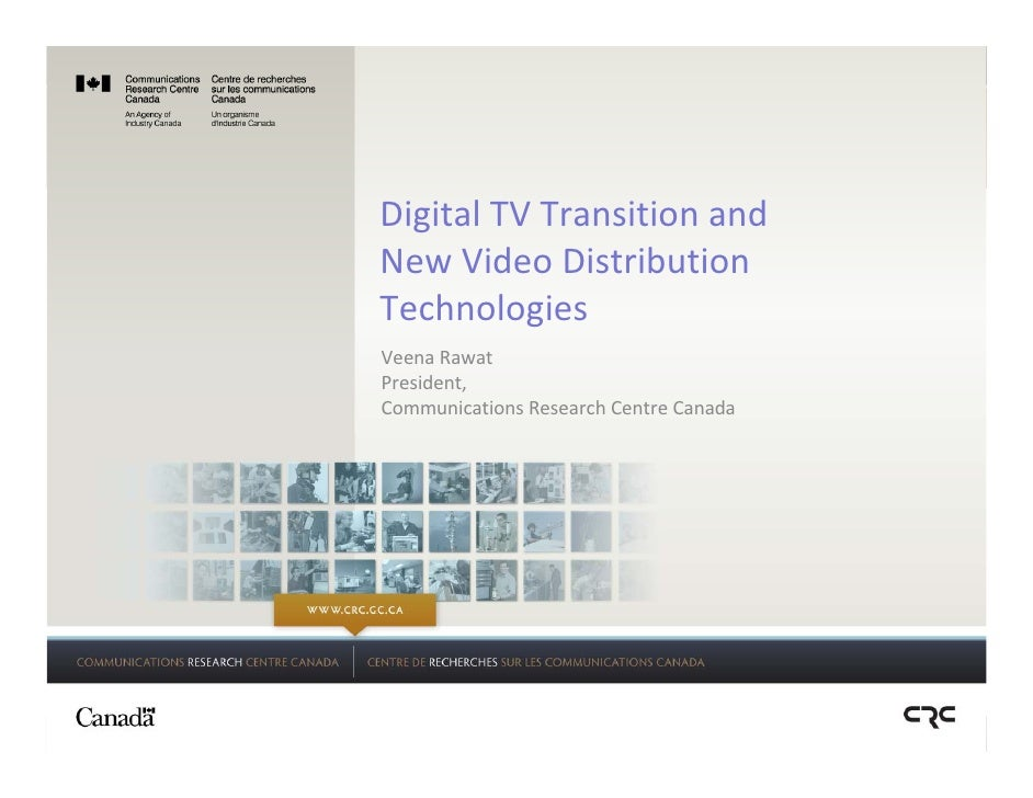 Digital TV Transition and New Video Distribution  Technologies Veena Rawat President, Communications Research Centre Canada